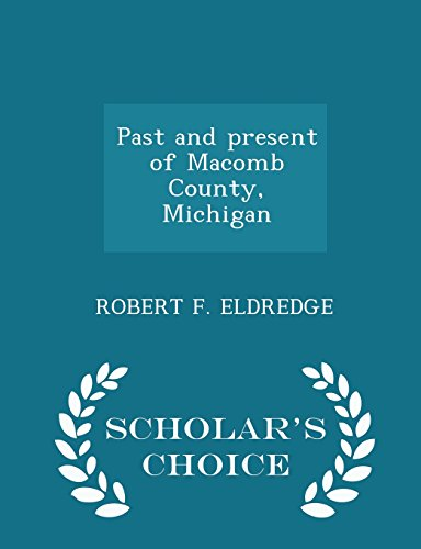 9781295976607: Past and present of Macomb County, Michigan - Scholar's Choice Edition