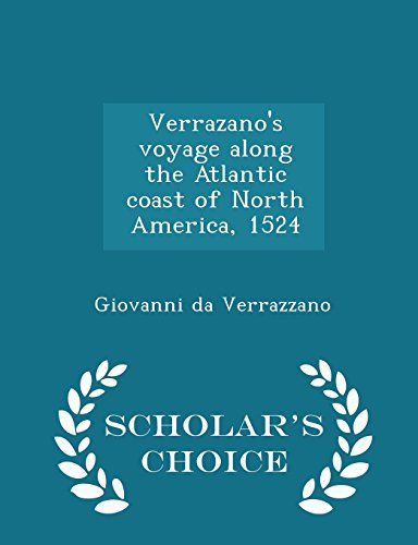 9781295978717: Verrazano's voyage along the Atlantic coast of North America, 1524 - Scholar's Choice Edition