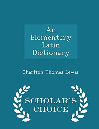 An Elementary Latin Dictionary - Scholar's Choice: Lewis, Charlton Thomas