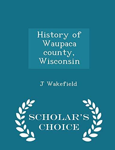 History of Waupaca County, Wisconsin - Scholar: J Wakefield
