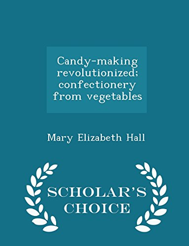 9781295983186: Candy-making revolutionized; confectionery from vegetables - Scholar's Choice Edition
