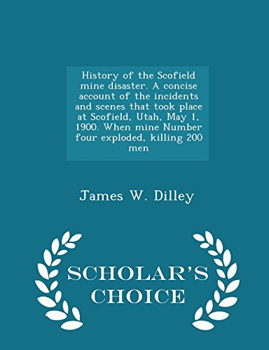History of the Scofield Mine Disaster. a: James W Dilley