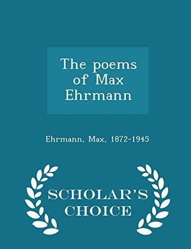 9781295988037: The poems of Max Ehrmann - Scholar's Choice Edition