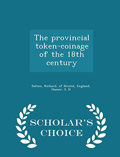 The Provincial Token-Coinage of the 18th Century: S H Hamer