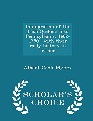 Immigration of the Irish Quakers Into Pennsylvania,: Albert Cook Myers