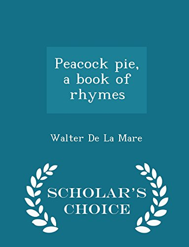 9781295991150: Peacock pie, a book of rhymes - Scholar's Choice Edition