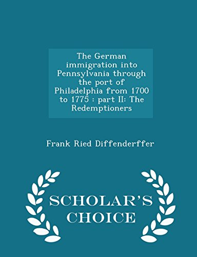 9781295994120: The German immigration into Pennsylvania through the port of Philadelphia from 1700 to 1775: part II: The Redemptioners - Scholar's Choice Edition