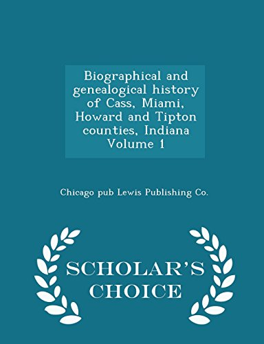 Biographical and Genealogical History of Cass, Miami,: Lewis Publishing Co
