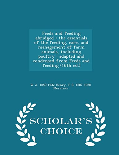 9781296002367: Feeds and feeding abridged: the essentials of the feeding, care, and management of farm animals, including poultry : adapted and condensed from Feeds and feeding (16th ed.) - Scholar's Choice Edition