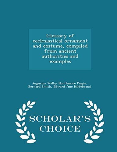 9781296004637: Glossary of ecclesiastical ornament and costume, compiled from ancient authorities and examples - Scholar's Choice Edition