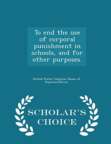 9781296010669: To end the use of corporal punishment in schools, and for other purposes. - Scholar's Choice Edition