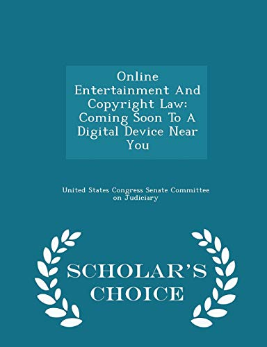 9781296011024: Online Entertainment And Copyright Law: Coming Soon To A Digital Device Near You - Scholar's Choice Edition