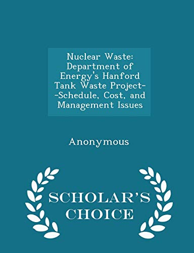 9781296017439: Nuclear Waste: Department of Energy's Hanford Tank Waste Project--Schedule, Cost, and Management Issues - Scholar's Choice Edition