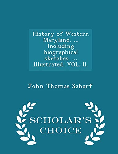 9781296020507: History of Western Maryland. ... Including biographical sketches. ... Illustrated. VOL. II. - Scholar's Choice Edition