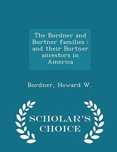 9781296021115: The Bordner and Burtner families: and their Bortner ancestors in America - Scholar's Choice Edition