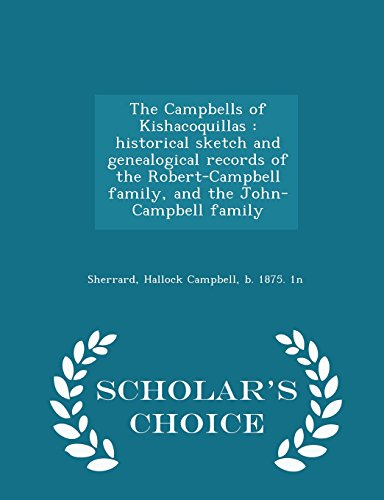 The Campbells of Kishacoquillas: historical sketch and genealogical records of the Robert-Campbell ...