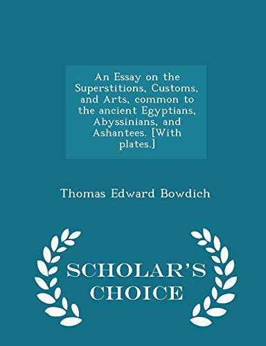 9781296021573: An Essay on the Superstitions, Customs, and Arts, common to the ancient Egyptians, Abyssinians, and Ashantees. [With plates.] - Scholar's Choice Edition
