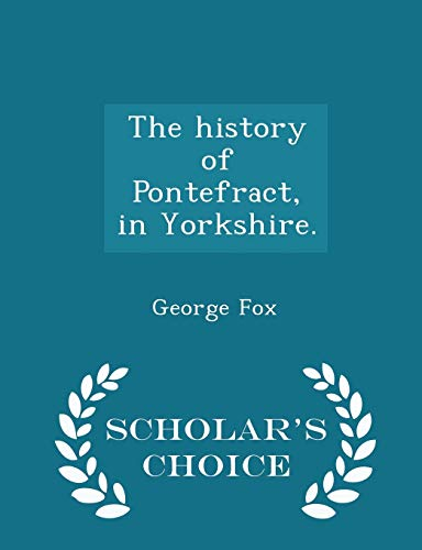The History of Pontefract, in Yorkshire. -: George Fox