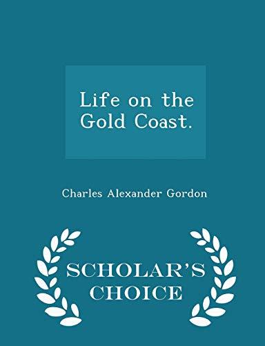Life on the Gold Coast. - Scholar's: Charles Alexander Gordon