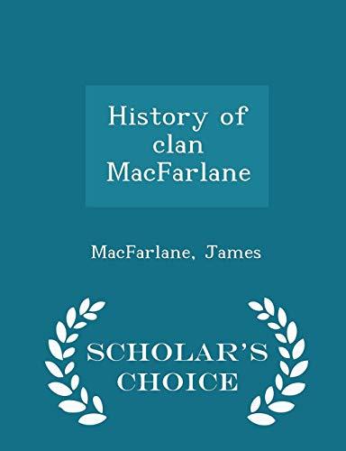 9781296026738: History of clan MacFarlane - Scholar's Choice Edition