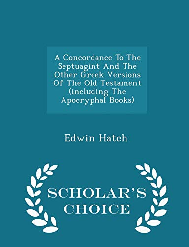 A Concordance to the Septuagint and the: Edwin Hatch