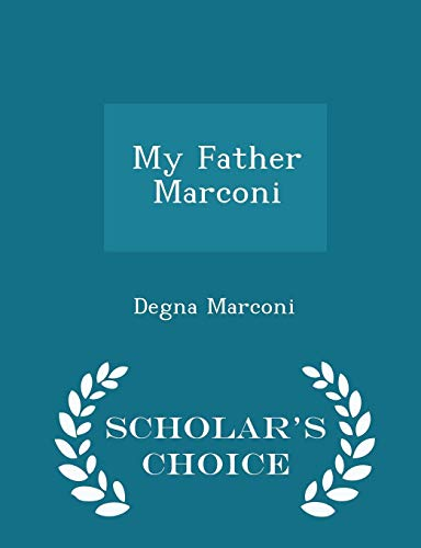 9781296030841: My Father Marconi - Scholar's Choice Edition