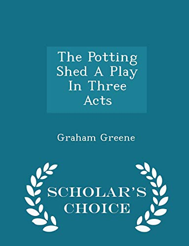 9781296031718: The Potting Shed A Play In Three Acts - Scholar's Choice Edition