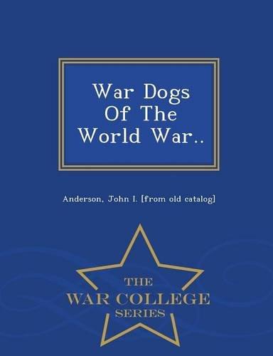 9781296033224: War Dogs Of The World War.. - War College Series