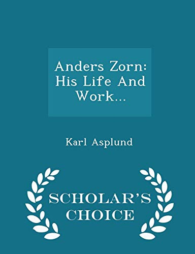 9781296034719: Anders Zorn: His Life And Work... - Scholar's Choice Edition