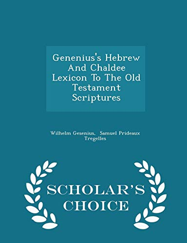 9781296036294: Genenius's Hebrew And Chaldee Lexicon To The Old Testament Scriptures - Scholar's Choice Edition