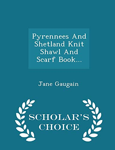 9781296038441: Pyrennees And Shetland Knit Shawl And Scarf Book... - Scholar's Choice Edition