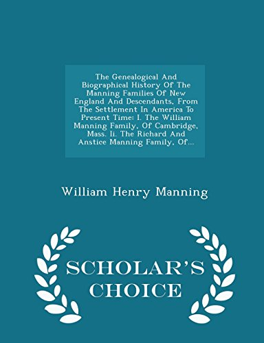 9781296038984: The Genealogical And Biographical History Of The Manning Families Of New England And Descendants, From The Settlement In America To Present Time: I. ... And Anstice Manning Family, Of... - Schola