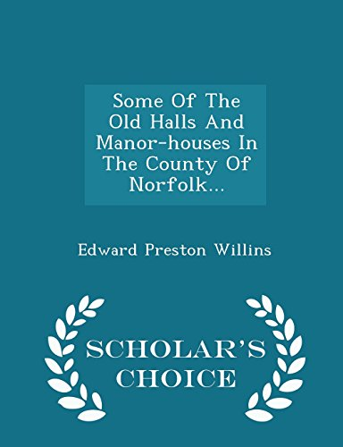 9781296040499: Some of the Old Halls and Manor-Houses in the County of Norfolk... - Scholar's Choice Edition