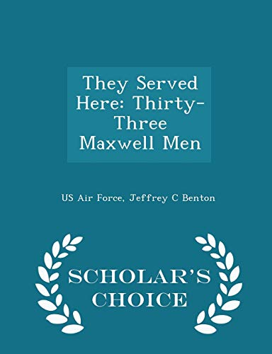 9781296043629: They Served Here: Thirty-Three Maxwell Men - Scholar's Choice Edition