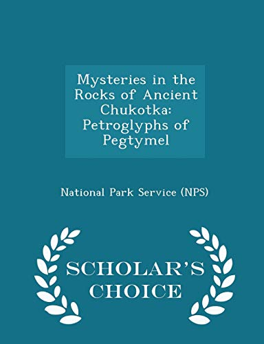 9781296045531: Mysteries in the Rocks of Ancient Chukotka: Petroglyphs of Pegtymel - Scholar's Choice Edition