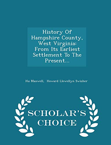 History of Hampshire County, West Virginia: From: Hu Maxwell