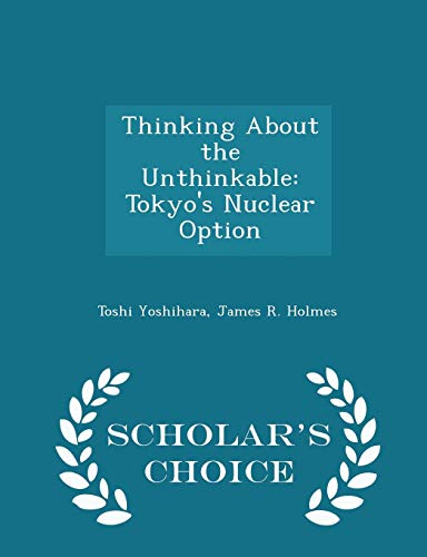 9781296048792: Thinking About the Unthinkable: Tokyo's Nuclear Option - Scholar's Choice Edition