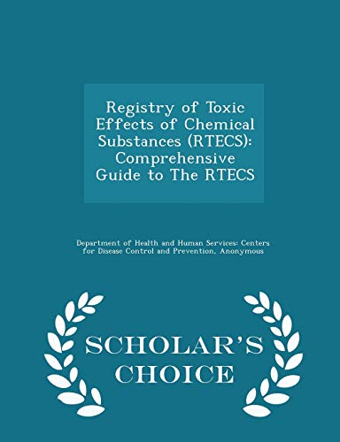 9781296049782: Registry of Toxic Effects of Chemical Substances (RTECS): Comprehensive Guide to The RTECS - Scholar's Choice Edition