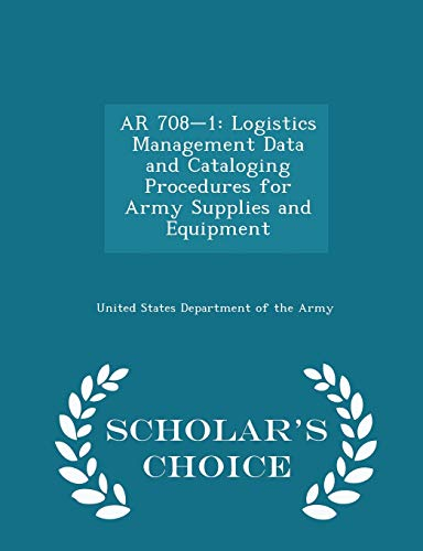 9781296052041: AR 708-1: Logistics Management Data and Cataloging Procedures for Army Supplies and Equipment - Scholar's Choice Edition