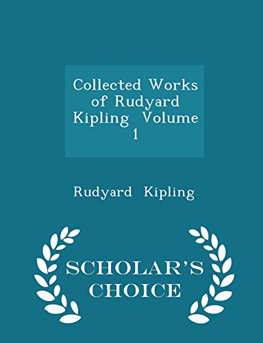 9781296056742: Collected Works of Rudyard Kipling Volume 1 - Scholar's Choice Edition