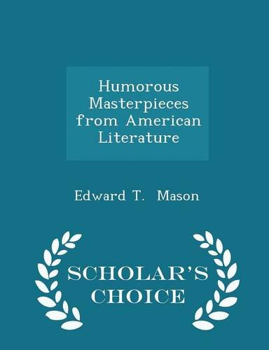 Humorous Masterpieces from American Literature - Scholar's: Edward T. Mason