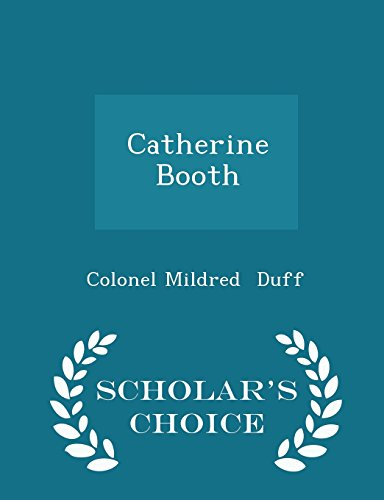 Catherine Booth - Scholar`s Choice Edition Duff,
