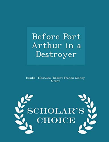9781296082642: Before Port Arthur in a Destroyer - Scholar's Choice Edition
