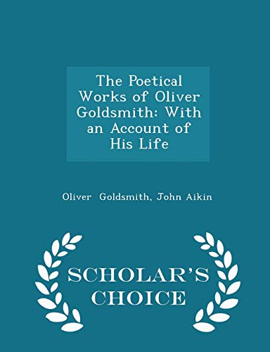 The Poetical Works of Oliver Goldsmith: With: John Aikin Oliver