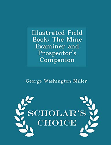 9781296088842: Illustrated Field Book: The Mine Examiner and Prospector's Companion - Scholar's Choice Edition