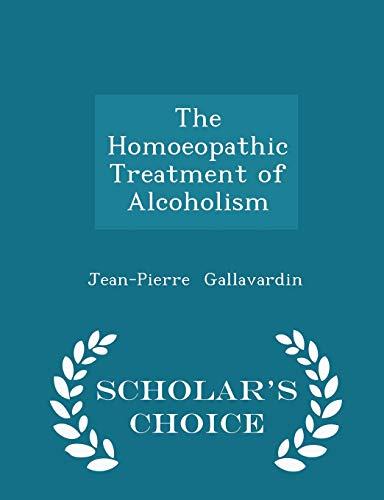The Homoeopathic Treatment of Alcoholism - Scholar's: Jean-Pierre Gallavardin