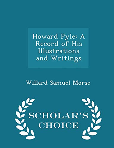 9781296095604: Howard Pyle: A Record of His Illustrations and Writings - Scholar's Choice Edition