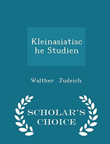 Kleinasiatische Studien - Scholar s Choice Edition: Walther Judeich