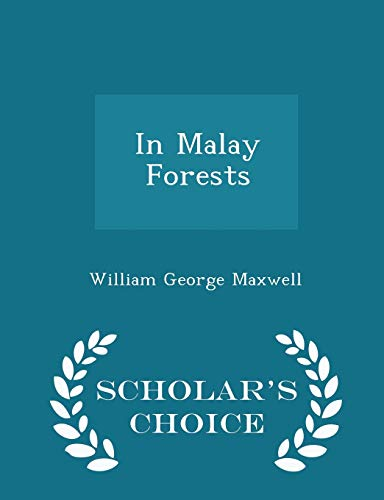 In Malay Forests - Scholar s Choice: William George Maxwell