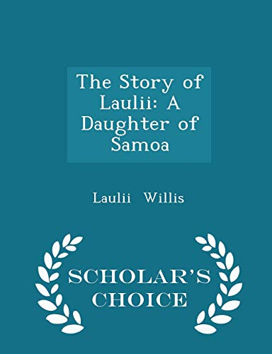 9781296134273: The Story of Laulii: A Daughter of Samoa - Scholar's Choice Edition